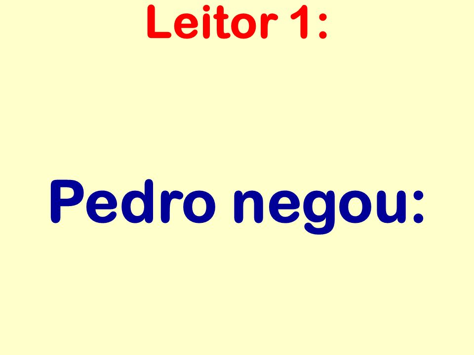 Leitor 1: Pedro negou: