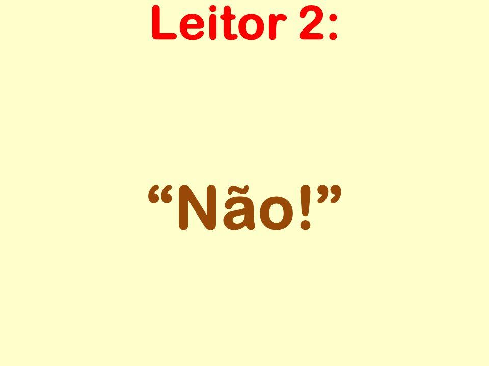 Leitor 2: Não!