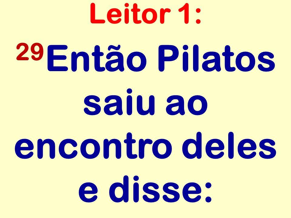 29Então Pilatos saiu ao encontro deles e disse: