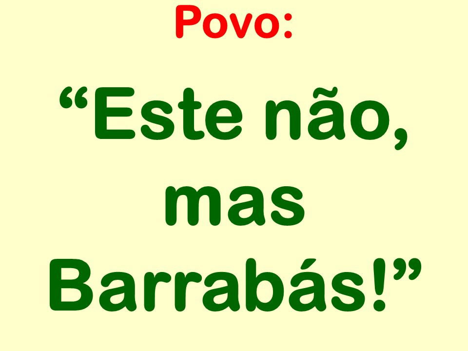 Este não, mas Barrabás!
