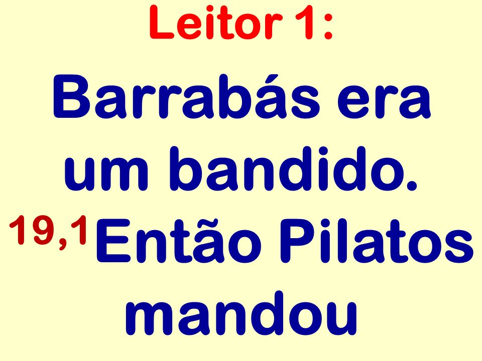 Barrabás era um bandido. 19,1Então Pilatos mandou