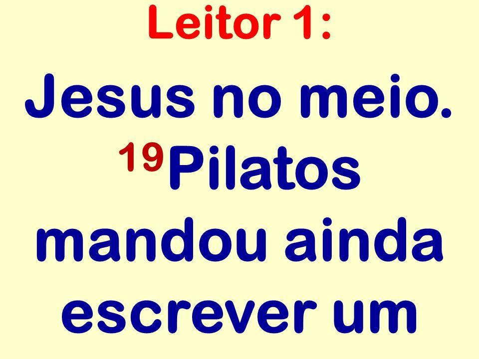 Jesus no meio. 19Pilatos mandou ainda escrever um