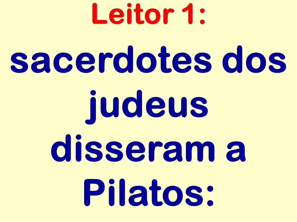 sacerdotes dos judeus disseram a Pilatos: