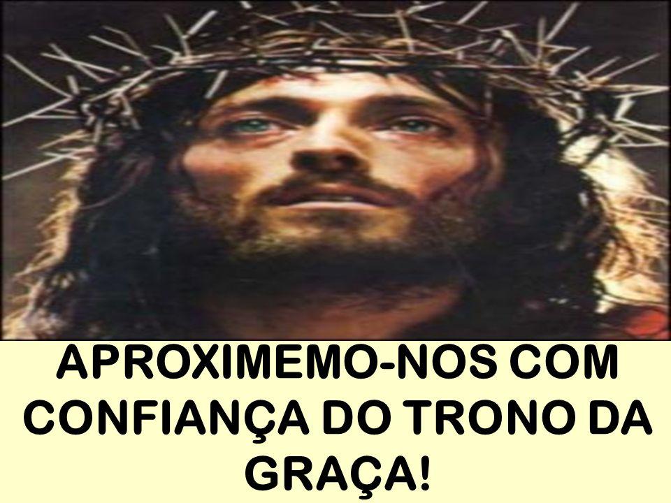 APROXIMEMO-NOS COM CONFIANÇA DO TRONO DA GRAÇA!