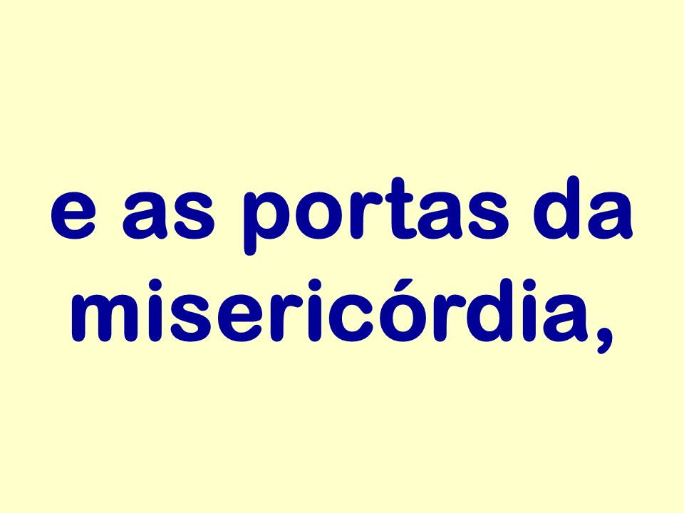 e as portas da misericórdia,