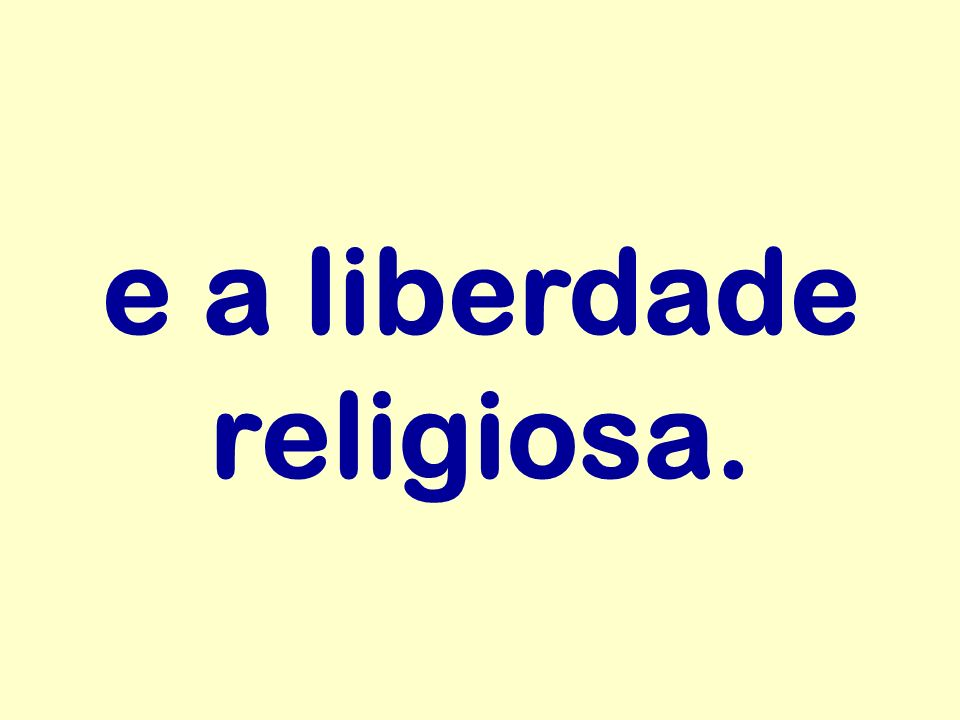 e a liberdade religiosa.