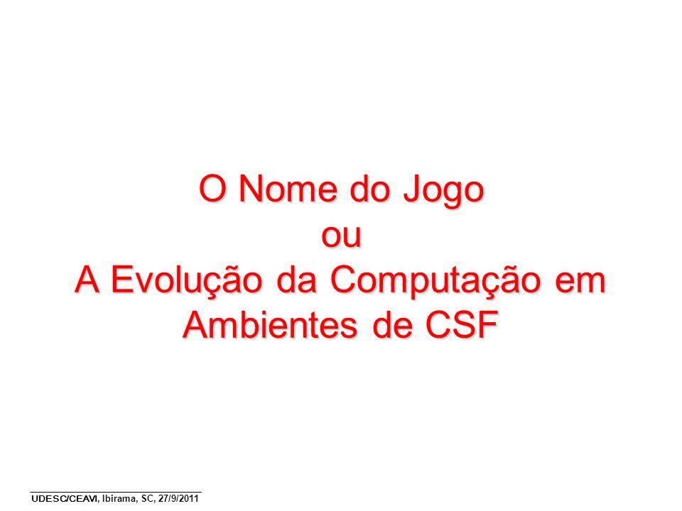 O Nome do Jogo ou A Evolução da Computação em Ambientes de CSF