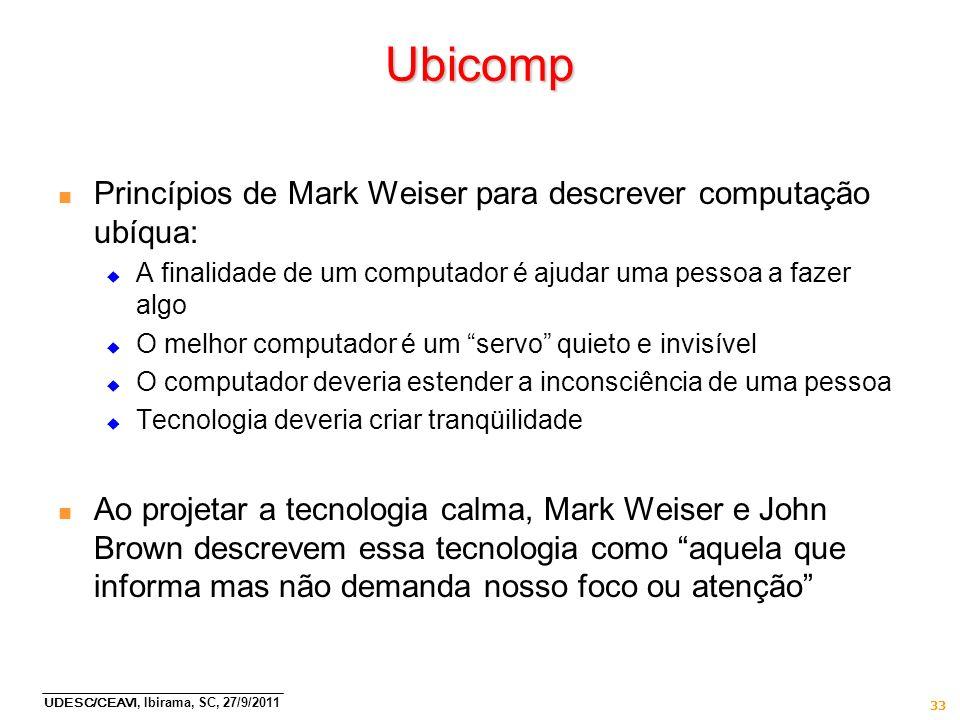 Ubicomp Princípios de Mark Weiser para descrever computação ubíqua: