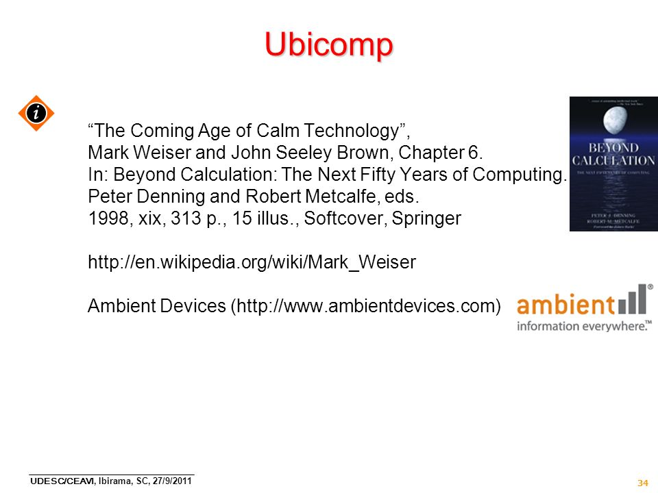 Ubicomp i The Coming Age of Calm Technology ,