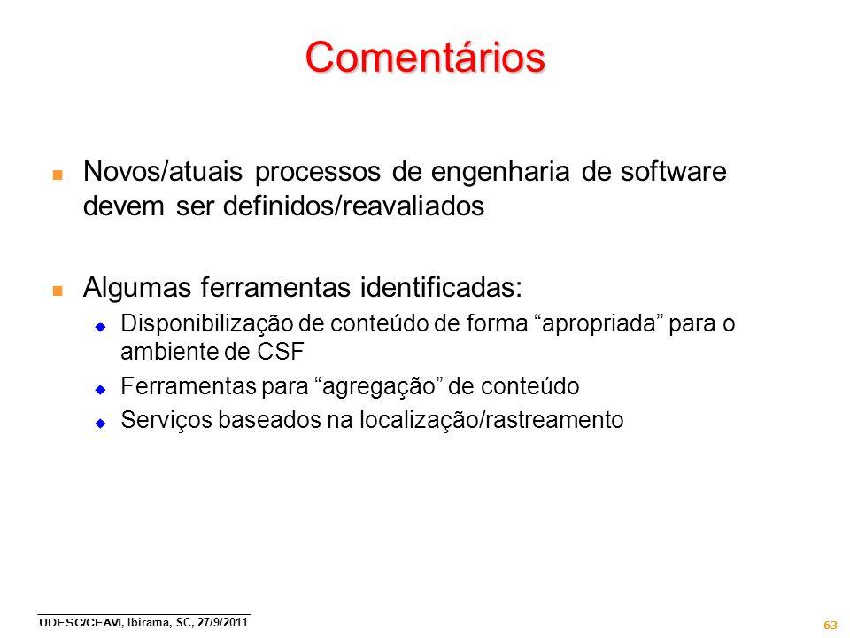 Comentários Novos/atuais processos de engenharia de software devem ser definidos/reavaliados. Algumas ferramentas identificadas: