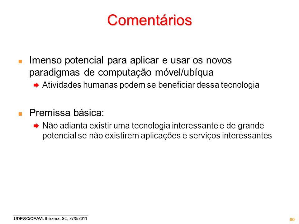 Comentários Imenso potencial para aplicar e usar os novos paradigmas de computação móvel/ubíqua.