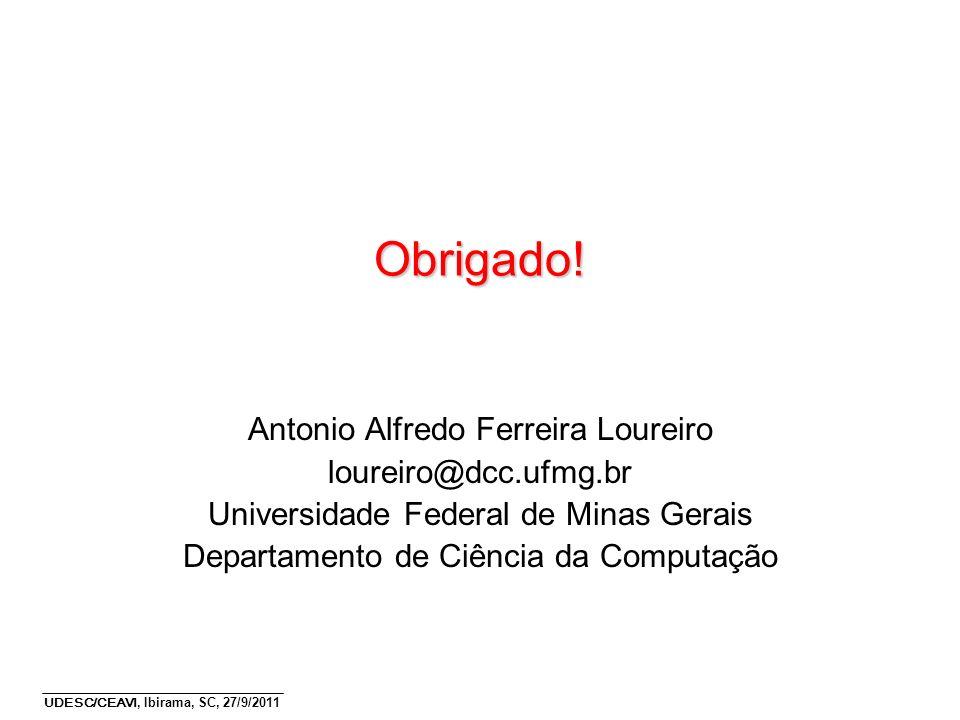 Obrigado! Antonio Alfredo Ferreira Loureiro loureiro@dcc.ufmg.br