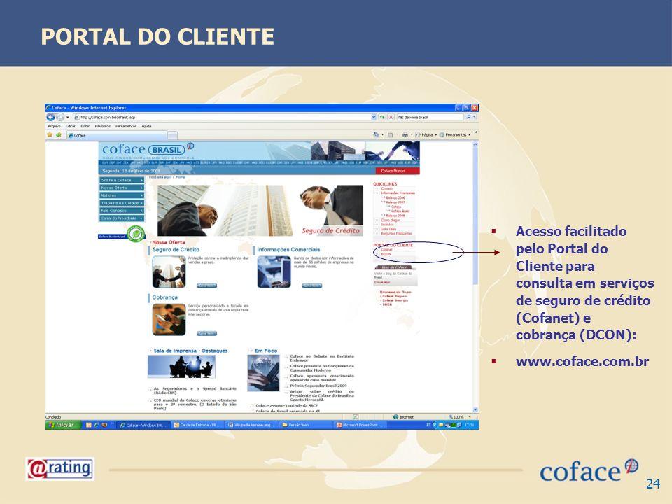 PORTAL DO CLIENTE Acesso facilitado pelo Portal do Cliente para consulta em serviços de seguro de crédito (Cofanet) e cobrança (DCON):