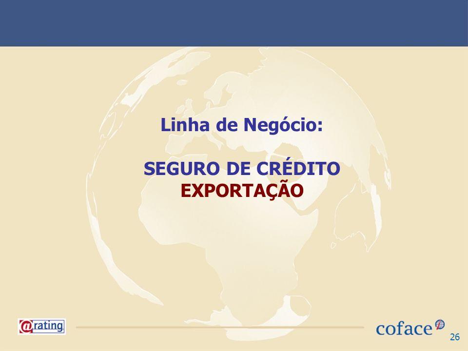 Linha de Negócio: SEGURO DE CRÉDITO EXPORTAÇÃO
