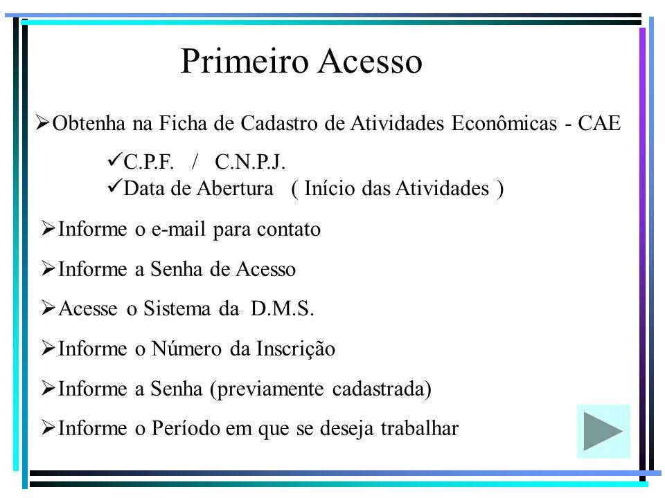 Primeiro Acesso Obtenha na Ficha de Cadastro de Atividades Econômicas - CAE. C.P.F. / C.N.P.J.