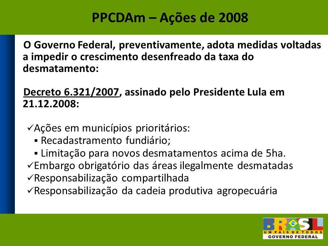 PPCDAm – Ações de 2008 O Governo Federal, preventivamente, adota medidas voltadas a impedir o crescimento desenfreado da taxa do desmatamento: