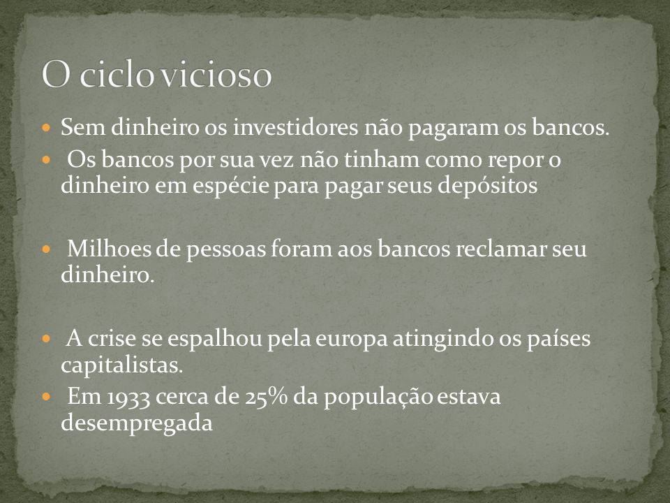 O ciclo vicioso Sem dinheiro os investidores não pagaram os bancos.