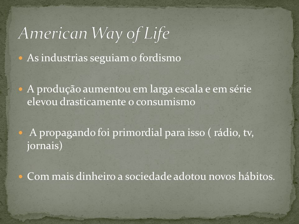 American Way of Life As industrias seguiam o fordismo