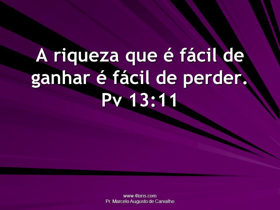 A riqueza que é fácil de ganhar é fácil de perder. Pv 13:11