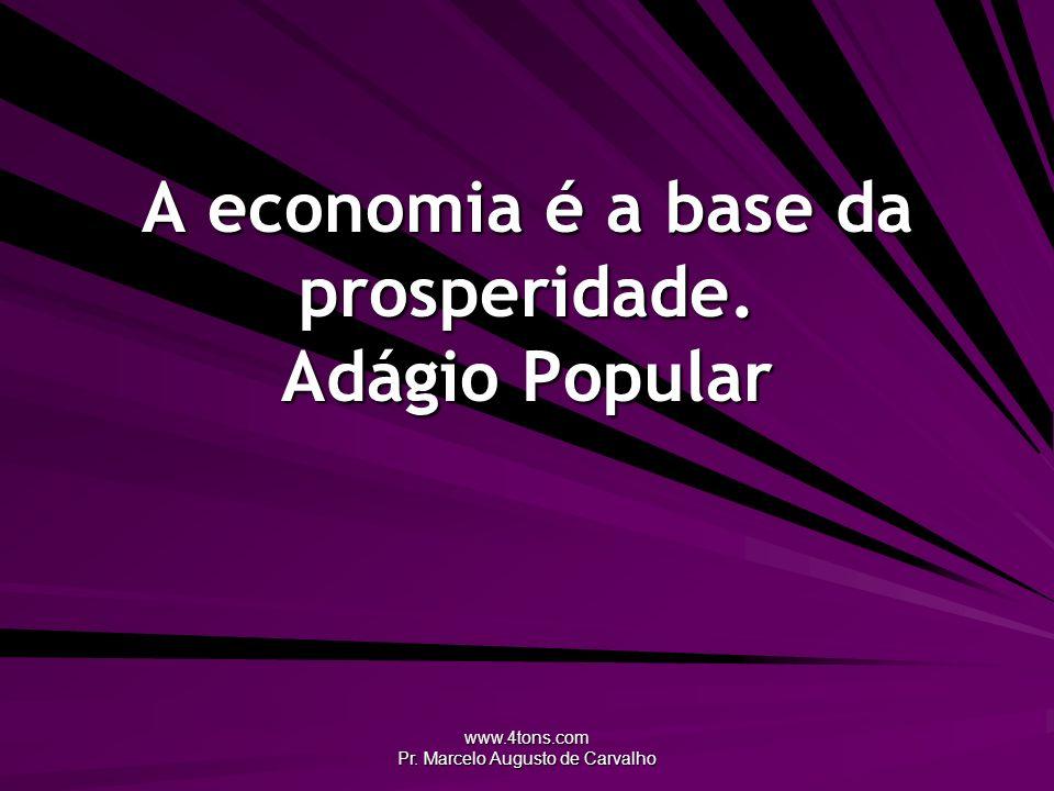 A economia é a base da prosperidade. Adágio Popular