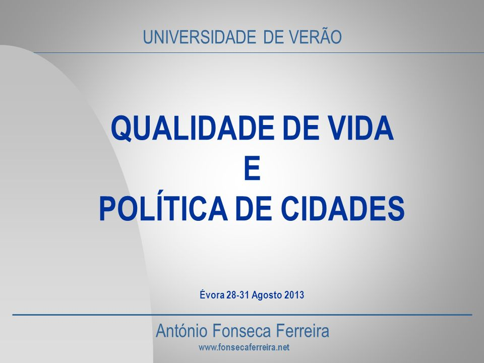 QUALIDADE DE VIDA E POLÍTICA DE CIDADES Évora 28-31 Agosto 2013