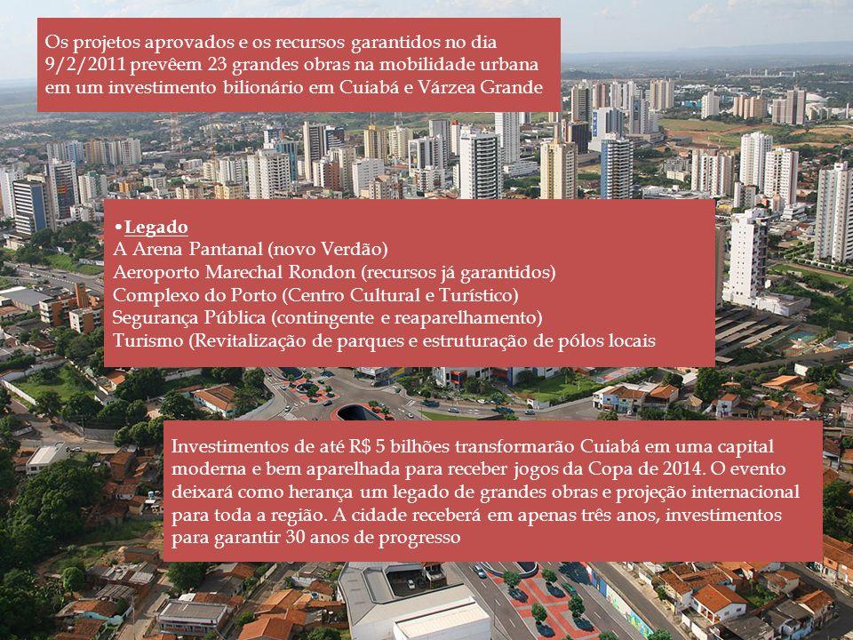 Os projetos aprovados e os recursos garantidos no dia 9/2/2011 prevêem 23 grandes obras na mobilidade urbana em um investimento bilionário em Cuiabá e Várzea Grande