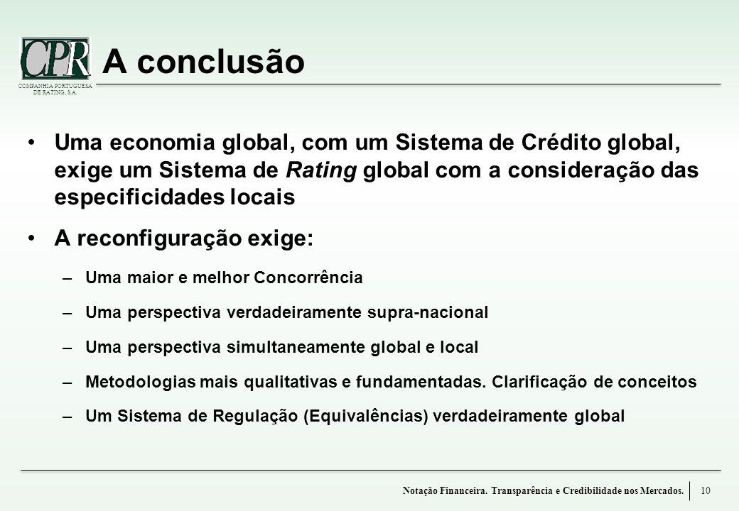 A conclusão Uma economia global, com um Sistema de Crédito global, exige um Sistema de Rating global com a consideração das especificidades locais.