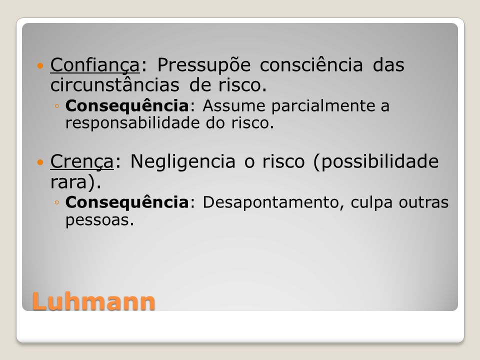Luhmann Confiança: Pressupõe consciência das circunstâncias de risco.