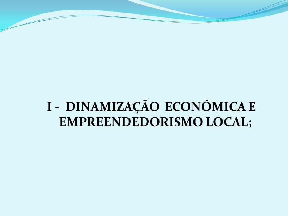 I - DINAMIZAÇÃO ECONÓMICA E EMPREENDEDORISMO LOCAL;