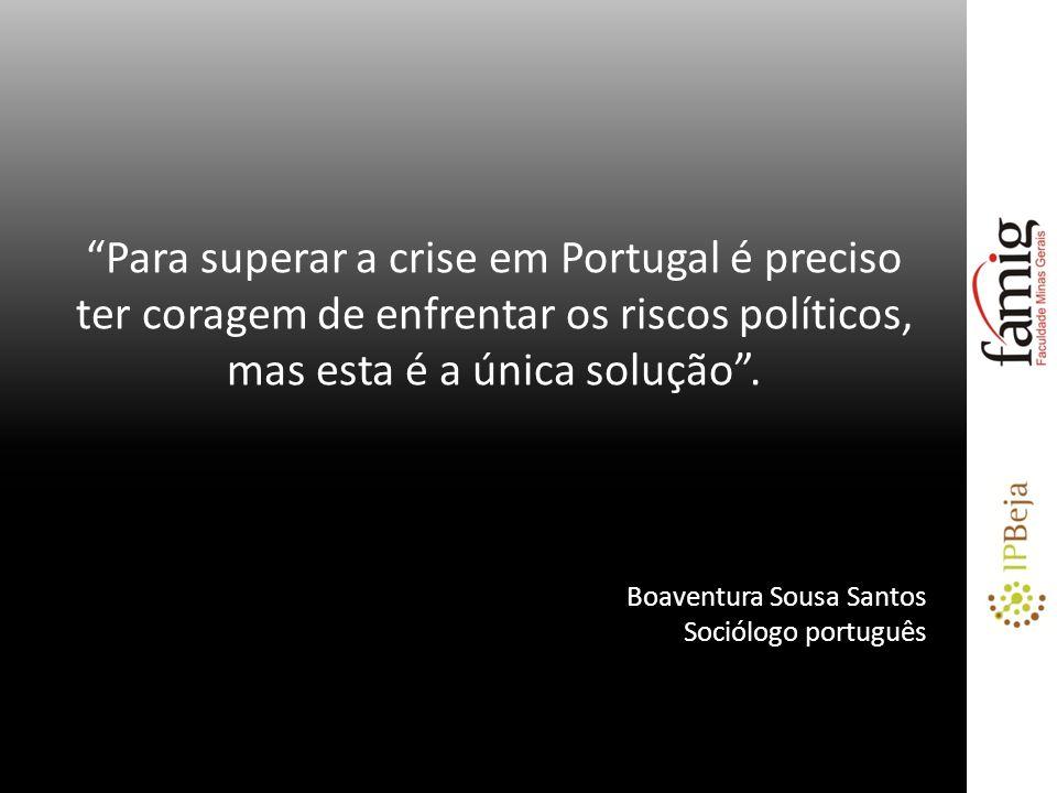 Para superar a crise em Portugal é preciso ter coragem de enfrentar os riscos políticos, mas esta é a única solução .