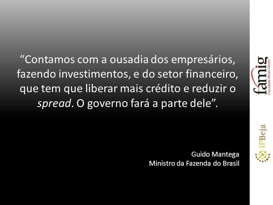 Contamos com a ousadia dos empresários, fazendo investimentos, e do setor financeiro, que tem que liberar mais crédito e reduzir o spread. O governo fará a parte dele .