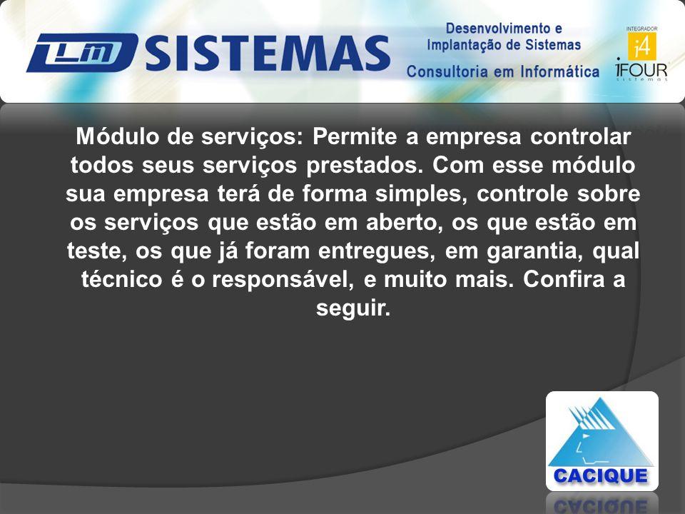 Módulo de serviços: Permite a empresa controlar todos seus serviços prestados.
