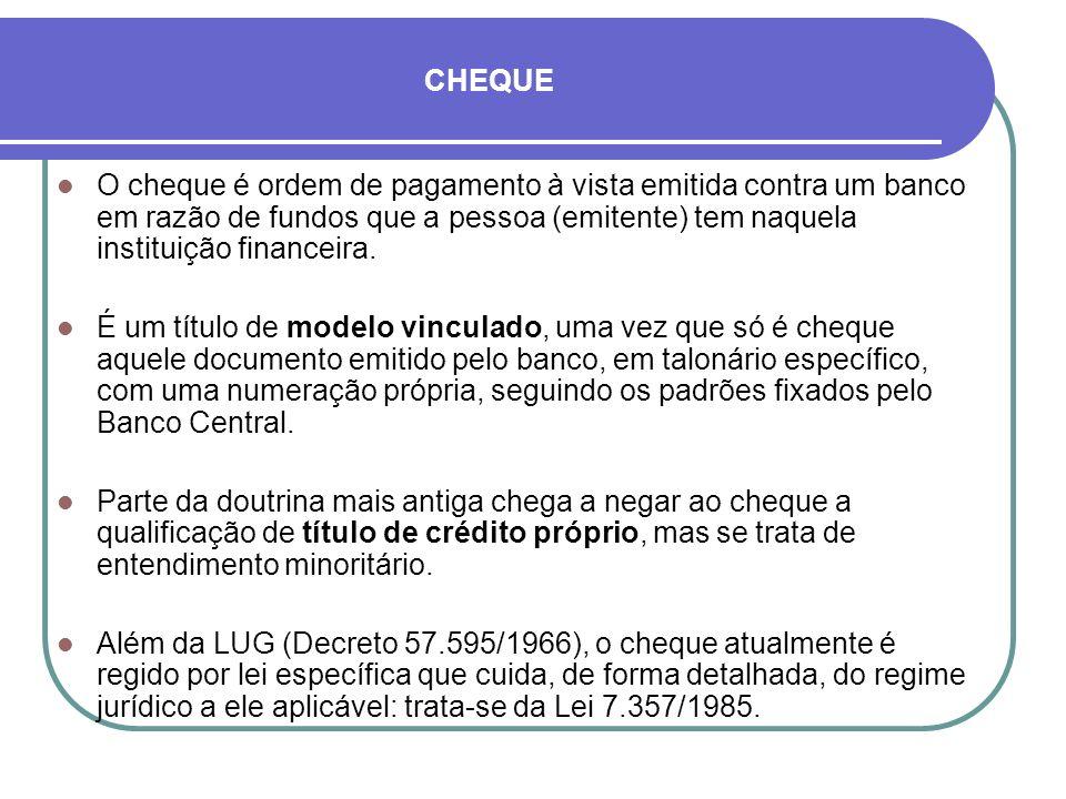 CHEQUE O cheque é ordem de pagamento à vista emitida contra um banco em razão de fundos que a pessoa (emitente) tem naquela instituição financeira.