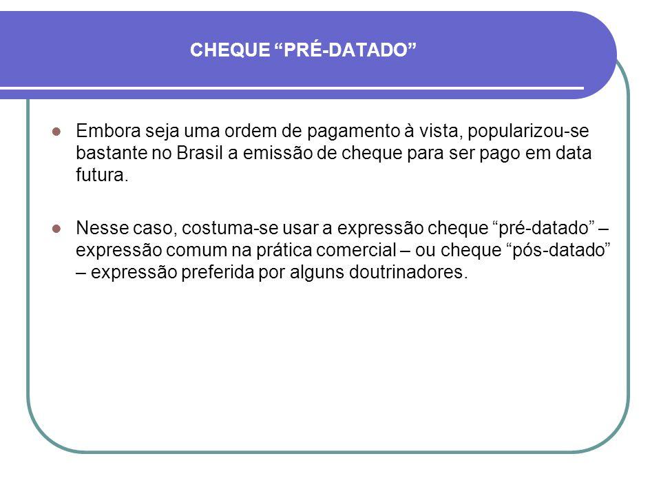 CHEQUE PRÉ-DATADO Embora seja uma ordem de pagamento à vista, popularizou-se bastante no Brasil a emissão de cheque para ser pago em data futura.