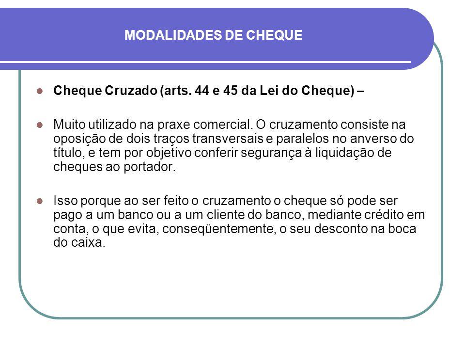 MODALIDADES DE CHEQUE Cheque Cruzado (arts. 44 e 45 da Lei do Cheque) –