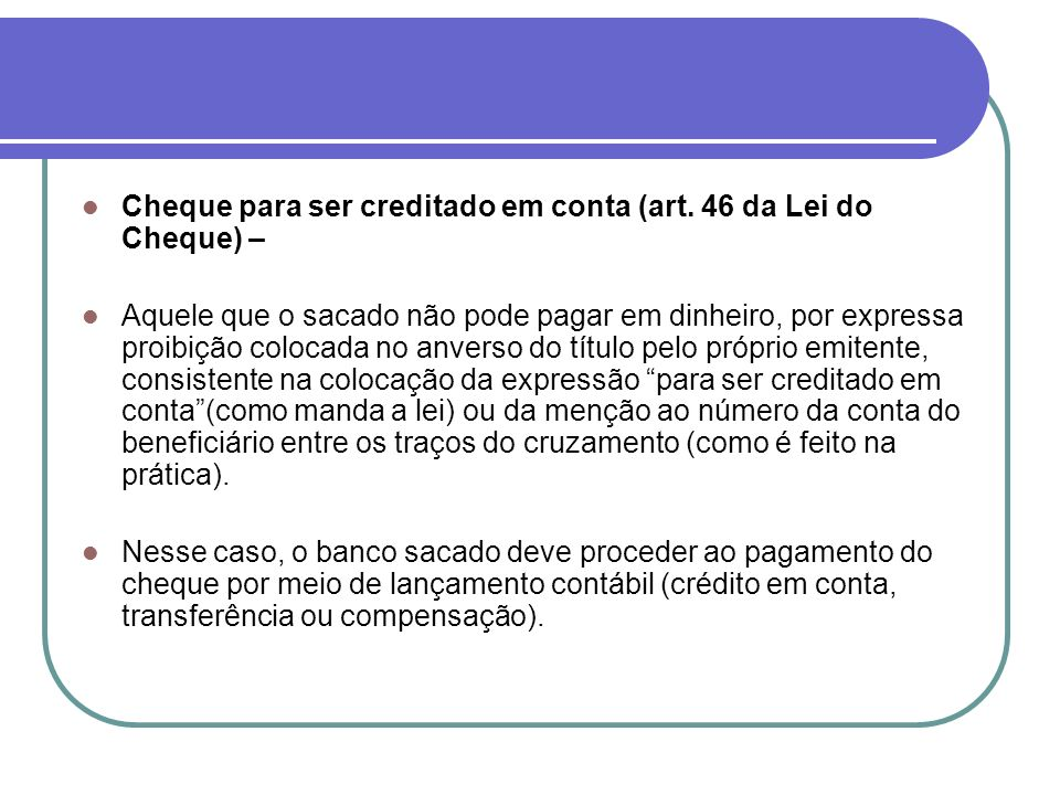 Cheque para ser creditado em conta (art. 46 da Lei do Cheque) –