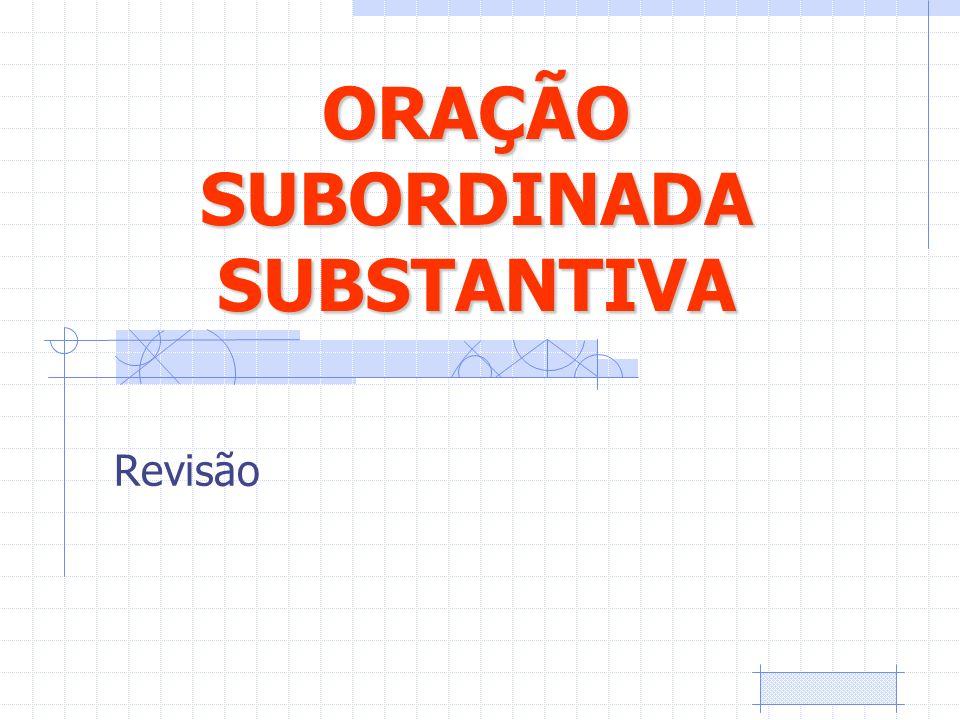ORAÇÃO SUBORDINADA SUBSTANTIVA