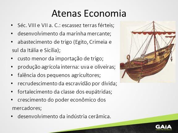Atenas Economia Séc. VIII e VII a. C.: escassez terras férteis;