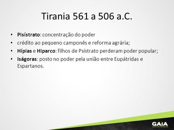 Tirania 561 a 506 a.C. Pisístrato: concentração do poder