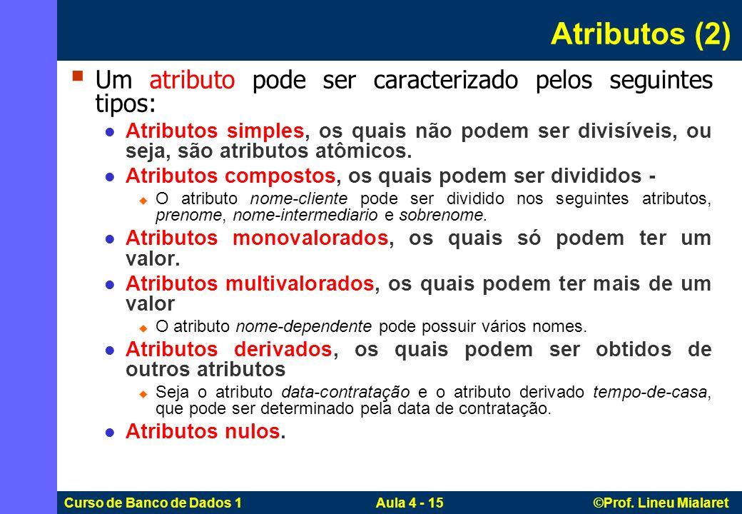 Atributos (2) Um atributo pode ser caracterizado pelos seguintes tipos: