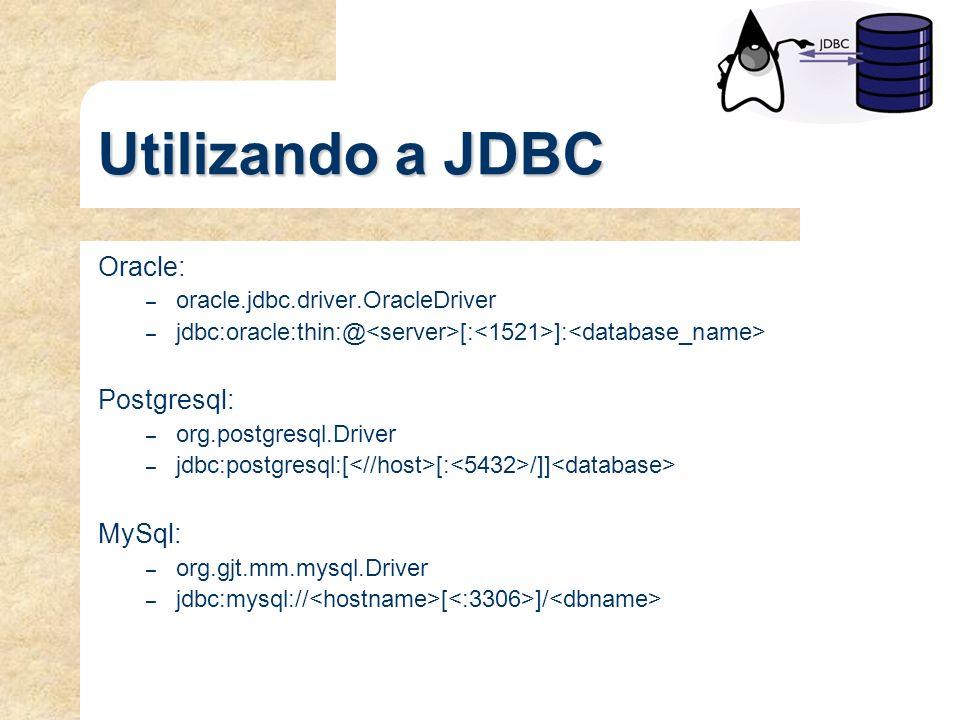 Utilizando a JDBC Oracle: Postgresql: MySql: