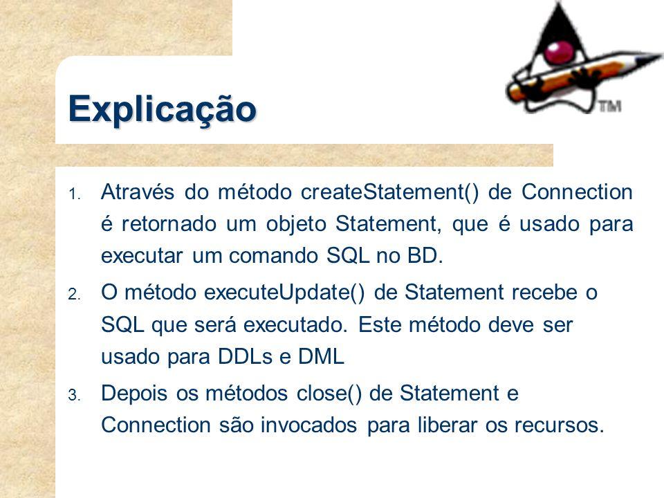Explicação Através do método createStatement() de Connection é retornado um objeto Statement, que é usado para executar um comando SQL no BD.
