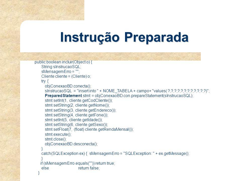 Instrução Preparada public boolean incluir(Object o) {