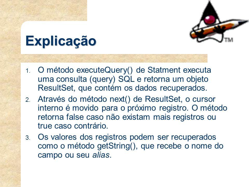 Explicação O método executeQuery() de Statment executa uma consulta (query) SQL e retorna um objeto ResultSet, que contém os dados recuperados.