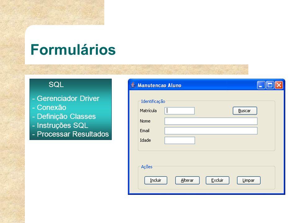 Formulários SQL Gerenciador Driver Conexão Definição Classes