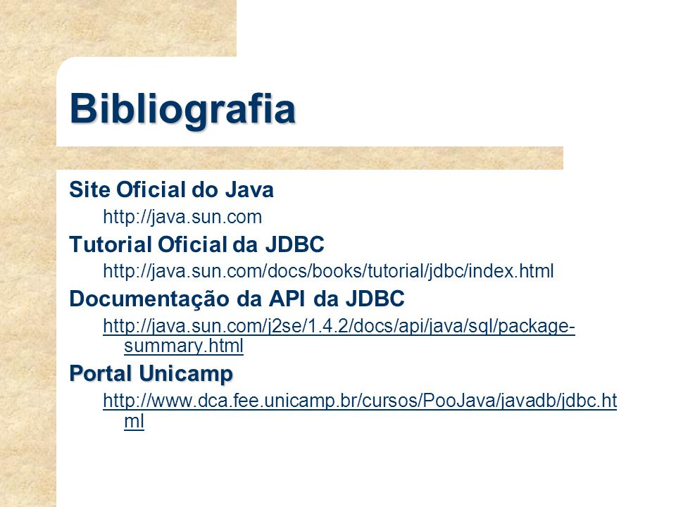 Bibliografia Site Oficial do Java Tutorial Oficial da JDBC