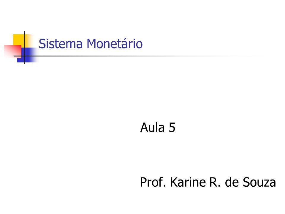 Sistema Monetário Aula 5 Prof. Karine R. de Souza