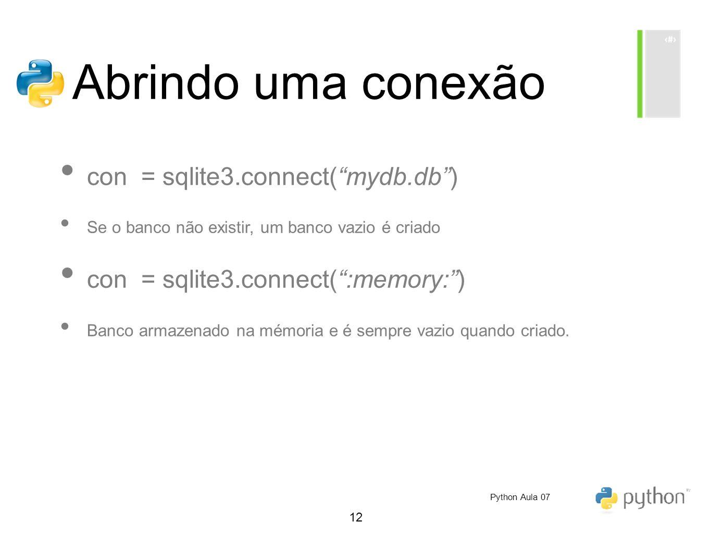 Abrindo uma conexão con = sqlite3.connect( mydb.db )
