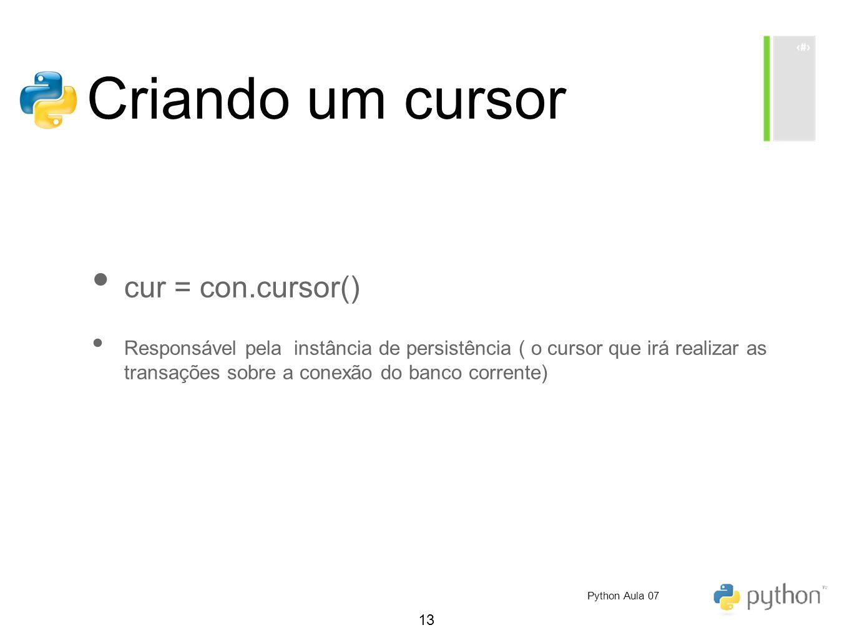 Criando um cursor cur = con.cursor()