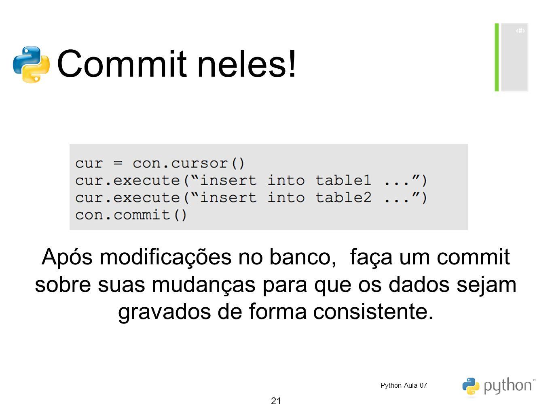 Commit neles! Após modificações no banco, faça um commit sobre suas mudanças para que os dados sejam gravados de forma consistente.